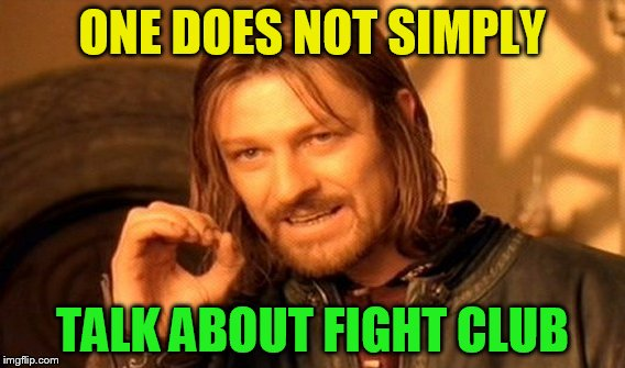 One Does Not Simply Meme | ONE DOES NOT SIMPLY TALK ABOUT FIGHT CLUB | image tagged in memes,one does not simply | made w/ Imgflip meme maker