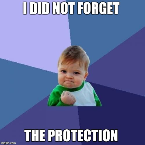 Success Kid Meme | I DID NOT FORGET THE PROTECTION | image tagged in memes,success kid | made w/ Imgflip meme maker