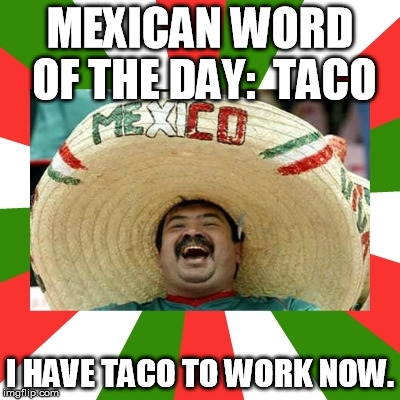 Its Taco Tuesdayon Wednesday Imgflip