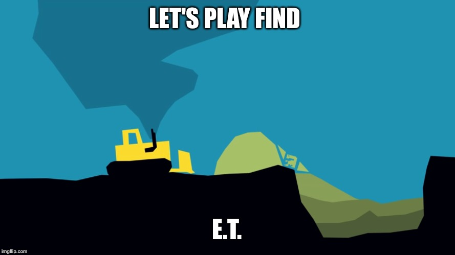 Here's a hint he's in the green  | LET'S PLAY FIND E.T. | image tagged in et,atari,landfill | made w/ Imgflip meme maker