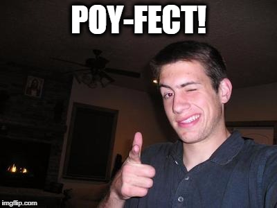 POY-FECT! | made w/ Imgflip meme maker