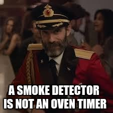 Captian Kiva | A SMOKE DETECTOR IS NOT AN OVEN TIMER | image tagged in captian kiva | made w/ Imgflip meme maker