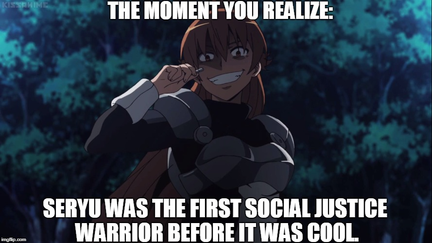 Before Justice was Cool. |  THE MOMENT YOU REALIZE:; SERYU WAS THE FIRST SOCIAL JUSTICE WARRIOR BEFORE IT WAS COOL. | image tagged in social justice warrior,and justice for all,justice,seryu,akame ga kill,anime | made w/ Imgflip meme maker