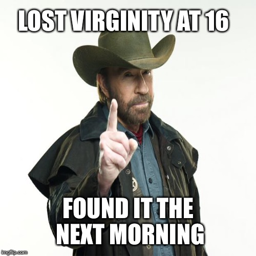 LOST VIRGINITY AT 16 FOUND IT THE NEXT MORNING | made w/ Imgflip meme maker