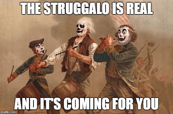 THE STRUGGALO IS REAL AND IT'S COMING FOR YOU | image tagged in struggalo | made w/ Imgflip meme maker