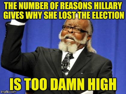 Too Damn High Meme | THE NUMBER OF REASONS HILLARY GIVES WHY SHE LOST THE ELECTION IS TOO DAMN HIGH | image tagged in memes,too damn high | made w/ Imgflip meme maker