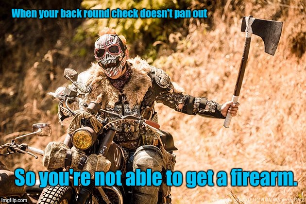 Troll Hunter | When your back round check doesn't pan out So you're not able to get a firearm. | image tagged in troll hunter | made w/ Imgflip meme maker
