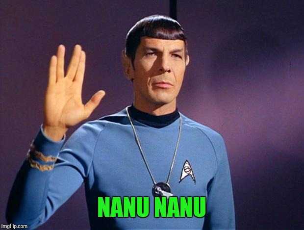 This is how well my husband knows Star Trek | NANU NANU | image tagged in spock live long and prosper,memes | made w/ Imgflip meme maker