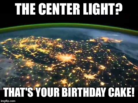 THE CENTER LIGHT? THAT'S YOUR BIRTHDAY CAKE! | made w/ Imgflip meme maker