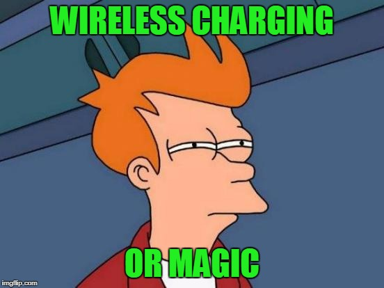 Futurama Fry Meme | WIRELESS CHARGING OR MAGIC | image tagged in memes,futurama fry | made w/ Imgflip meme maker