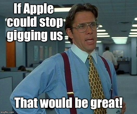 That Would Be Great Meme | If Apple could stop gigging us That would be great! | image tagged in memes,that would be great | made w/ Imgflip meme maker