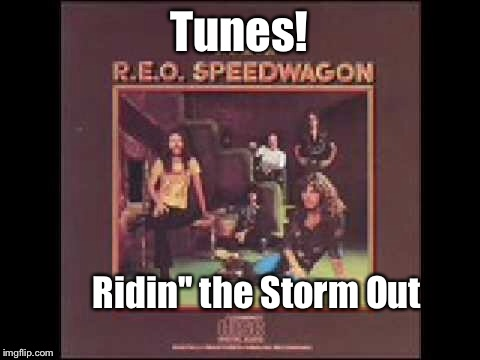 Tunes! Ridin'' the Storm Out | made w/ Imgflip meme maker