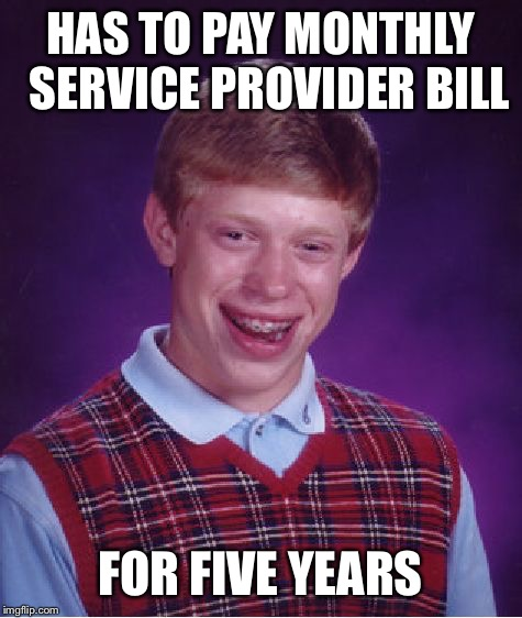 Bad Luck Brian Meme | HAS TO PAY MONTHLY  SERVICE PROVIDER BILL FOR FIVE YEARS | image tagged in memes,bad luck brian | made w/ Imgflip meme maker