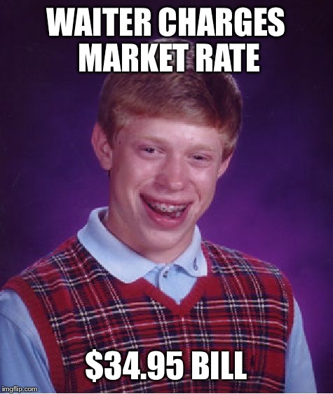 Bad Luck Brian Meme | WAITER CHARGES MARKET RATE $34.95 BILL | image tagged in memes,bad luck brian | made w/ Imgflip meme maker