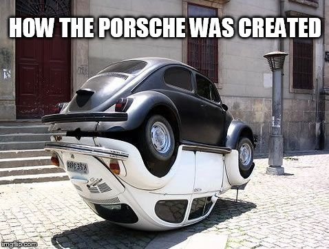 VW BEETLES GRIND FOR A PORSCHE | HOW THE PORSCHE WAS CREATED | image tagged in vw,porsche,beetle,volkswagen | made w/ Imgflip meme maker