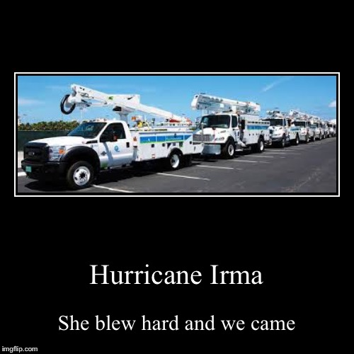Thar she blows! | Hurricane Irma | She blew hard and we came | image tagged in funny,demotivationals,hurricane irma | made w/ Imgflip demotivational maker