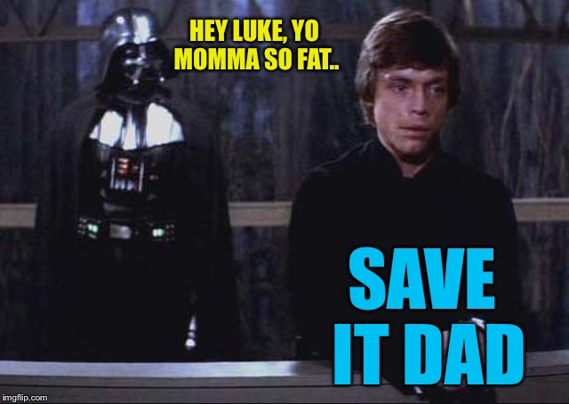 Thoughtful luke | HEY LUKE, YO MOMMA SO FAT.. SAVE IT DAD | image tagged in thoughtful luke | made w/ Imgflip meme maker