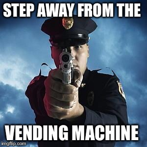 STEP AWAY FROM THE VENDING MACHINE | made w/ Imgflip meme maker
