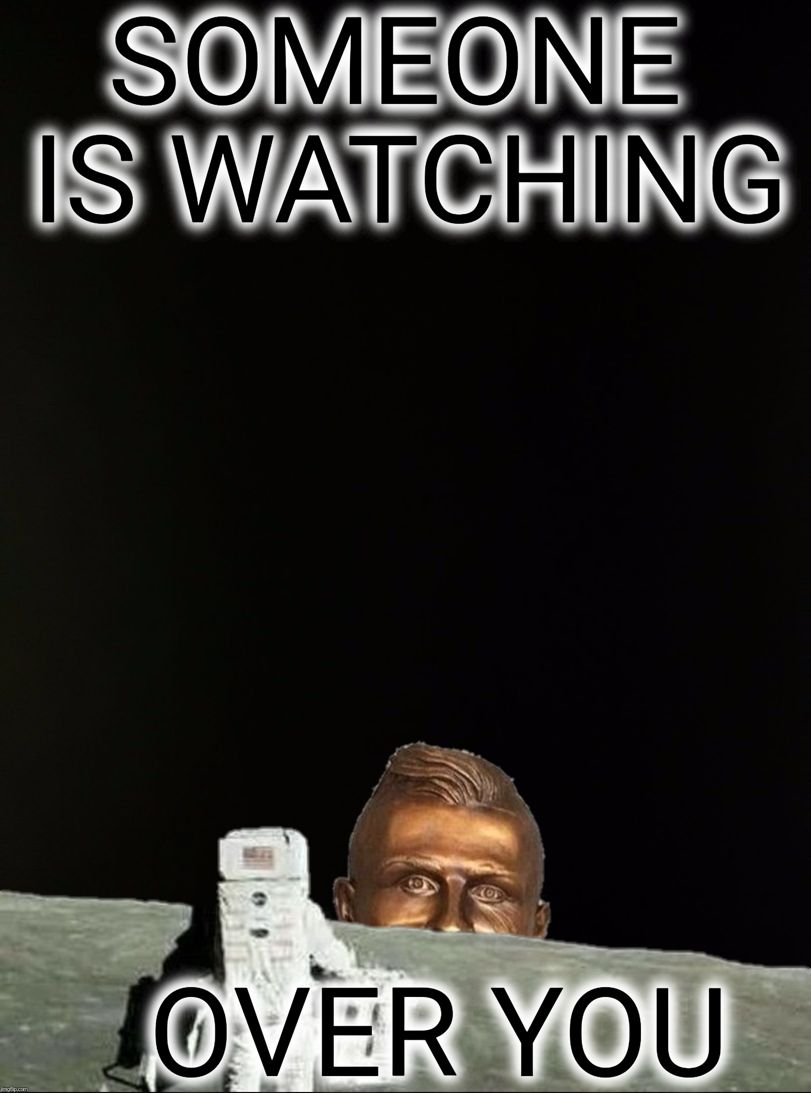 SOMEONE IS WATCHING OVER YOU | made w/ Imgflip meme maker