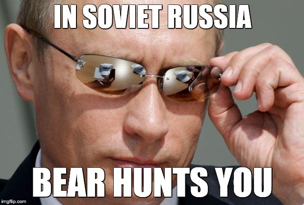IN SOVIET RUSSIA BEAR HUNTS YOU | made w/ Imgflip meme maker