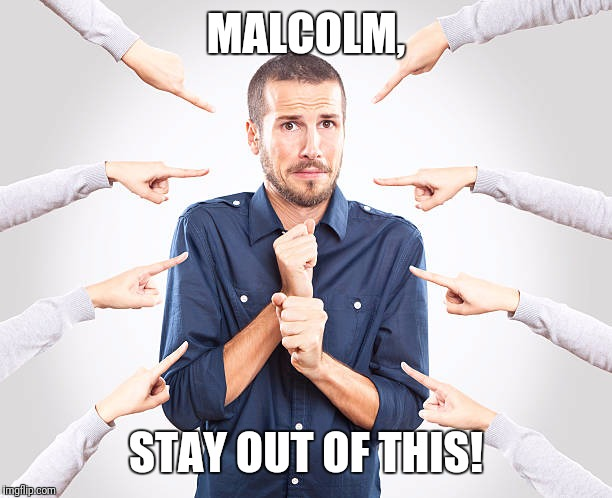 MALCOLM, STAY OUT OF THIS! | image tagged in stay out of this | made w/ Imgflip meme maker