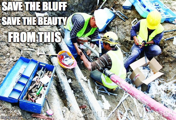 construction workers | SAVE THE BLUFF SAVE THE BEAUTY FROM THIS | image tagged in construction workers | made w/ Imgflip meme maker