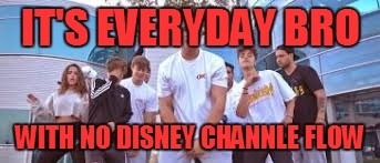 Jake Paul It's Everyday Bro | IT'S EVERYDAY BRO WITH NO DISNEY CHANNLE FLOW | image tagged in jake paul it's everyday bro | made w/ Imgflip meme maker