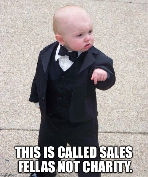 Baby Godfather Meme | THIS IS CALLED SALES FELLAS NOT CHARITY. | image tagged in memes,baby godfather | made w/ Imgflip meme maker