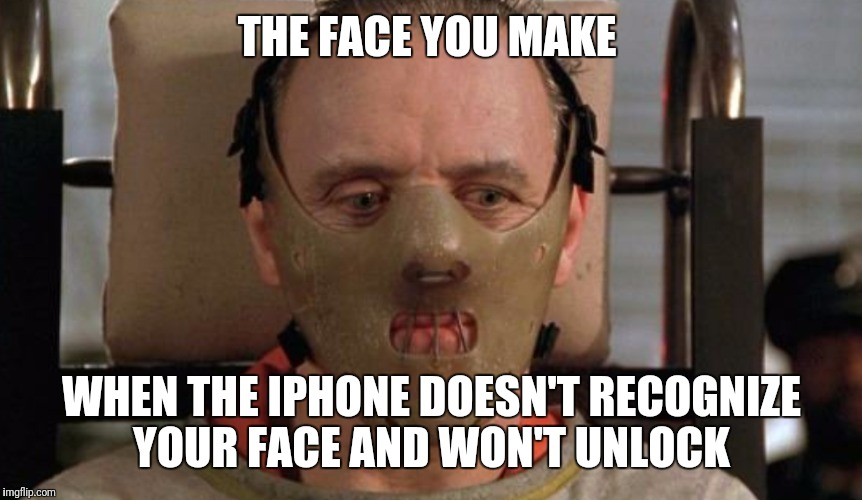 I Just Wanted To Invite A Friend For Dinner | THE FACE YOU MAKE WHEN THE IPHONE DOESN'T RECOGNIZE YOUR FACE AND WON'T UNLOCK | image tagged in funny,memes,hannibal lecter,iphone,apple,iphone x | made w/ Imgflip meme maker