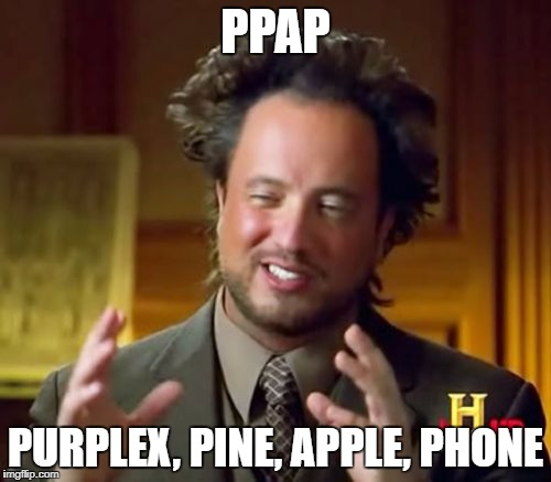 Ancient Aliens Meme | PPAP PURPLEX, PINE, APPLE, PHONE | image tagged in memes,ancient aliens | made w/ Imgflip meme maker