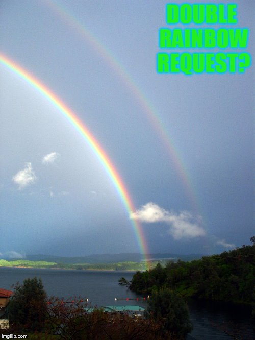 DOUBLE RAINBOW REQUEST? | made w/ Imgflip meme maker