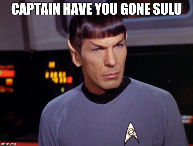 CAPTAIN HAVE YOU GONE SULU | made w/ Imgflip meme maker