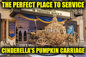 THE PERFECT PLACE TO SERVICE CINDERELLA'S PUMPKIN CARRIAGE | made w/ Imgflip meme maker