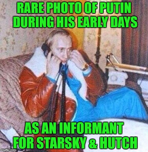 That outfit tho'!!! | RARE PHOTO OF PUTIN DURING HIS EARLY DAYS AS AN INFORMANT FOR STARSKY & HUTCH | image tagged in vladimir putin,memes,old photos,funny,starsky  hutch,putin | made w/ Imgflip meme maker