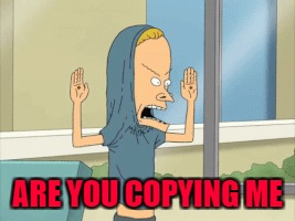 ARE YOU COPYING ME | made w/ Imgflip meme maker