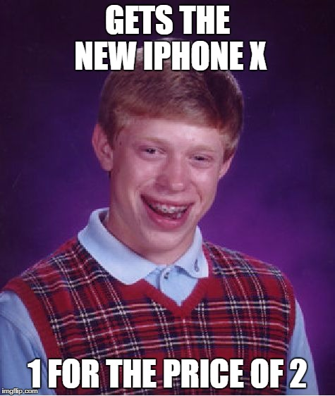 A Thousand Bucks For An iPhone? I'll Pass | GETS THE NEW IPHONE X 1 FOR THE PRICE OF 2 | image tagged in memes,bad luck brian,iphone x | made w/ Imgflip meme maker