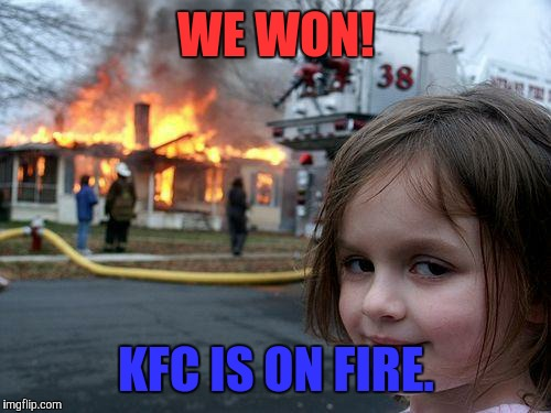 Disaster Girl Meme | WE WON! KFC IS ON FIRE. | image tagged in memes,disaster girl | made w/ Imgflip meme maker