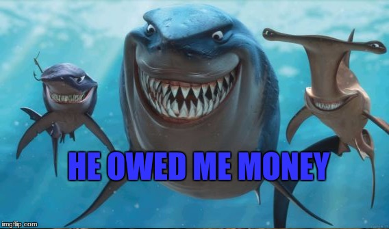 HE OWED ME MONEY | made w/ Imgflip meme maker