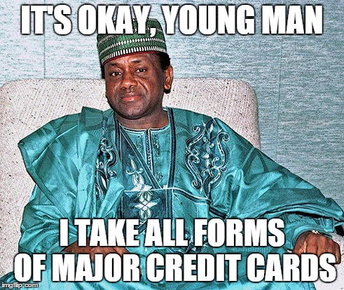 IT'S OKAY, YOUNG MAN I TAKE ALL FORMS OF MAJOR CREDIT CARDS | made w/ Imgflip meme maker
