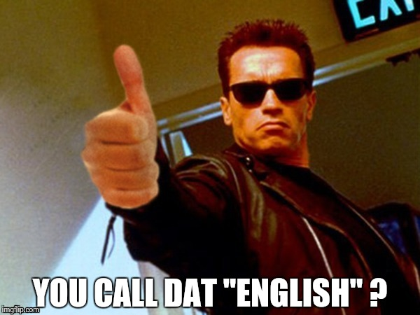 "Arnold likes it | YOU CALL DAT ""ENGLISH"" ? 
