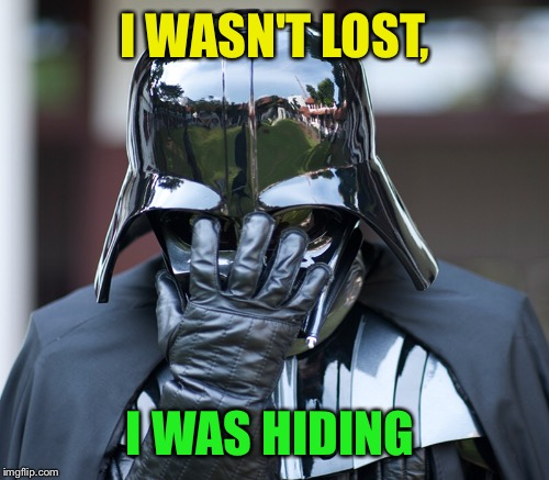 I WASN'T LOST, I WAS HIDING | made w/ Imgflip meme maker