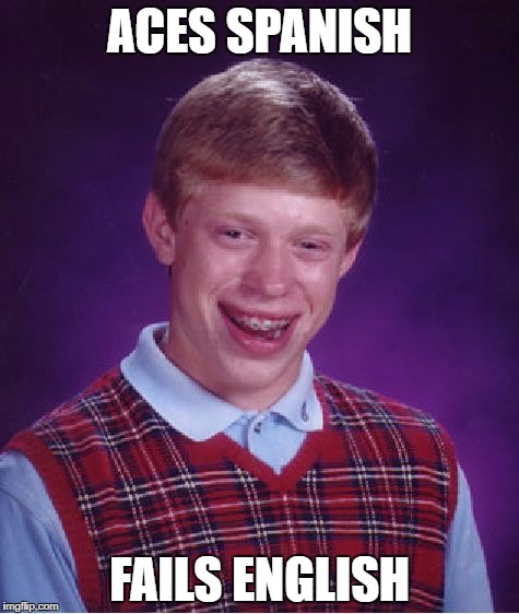 Bad Luck Brian Meme | ACES SPANISH FAILS ENGLISH | image tagged in memes,bad luck brian | made w/ Imgflip meme maker