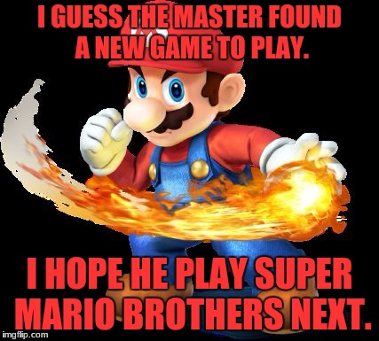 Mario Time! | I GUESS THE MASTER FOUND A NEW GAME TO PLAY. I HOPE HE PLAY SUPER MARIO BROTHERS NEXT. | image tagged in mario time | made w/ Imgflip meme maker