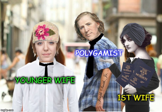 Mo' Money Mo' Wives Mormon Lives Matter  | POLYGAMIST 1ST WIFE YOUNGER WIFE | image tagged in mormons,polygamy,distracted boyfriend,memes,funny | made w/ Imgflip meme maker