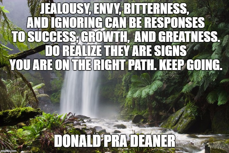 JEALOUSY, ENVY, BITTERNESS, AND IGNORING CAN BE RESPONSES TO SUCCESS, GROWTH,  AND GREATNESS. DO REALIZE THEY ARE SIGNS YOU ARE ON THE RIGHT | image tagged in nature's truth | made w/ Imgflip meme maker