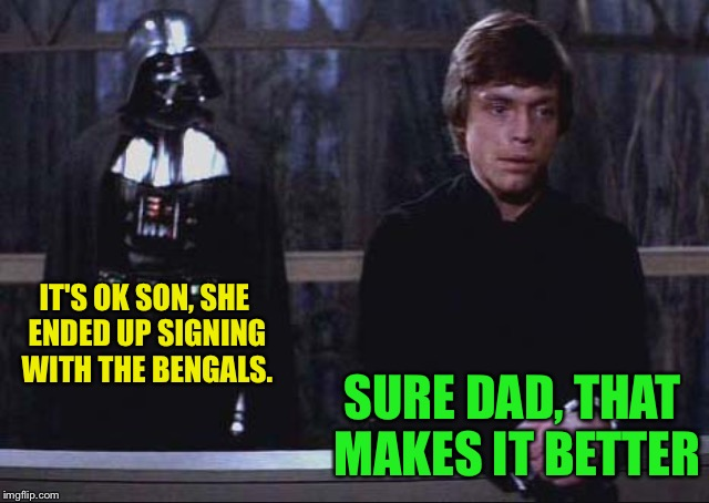 Thoughtful luke | IT'S OK SON, SHE ENDED UP SIGNING WITH THE BENGALS. SURE DAD, THAT MAKES IT BETTER | image tagged in thoughtful luke | made w/ Imgflip meme maker