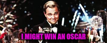 I MIGHT WIN AN OSCAR | made w/ Imgflip meme maker