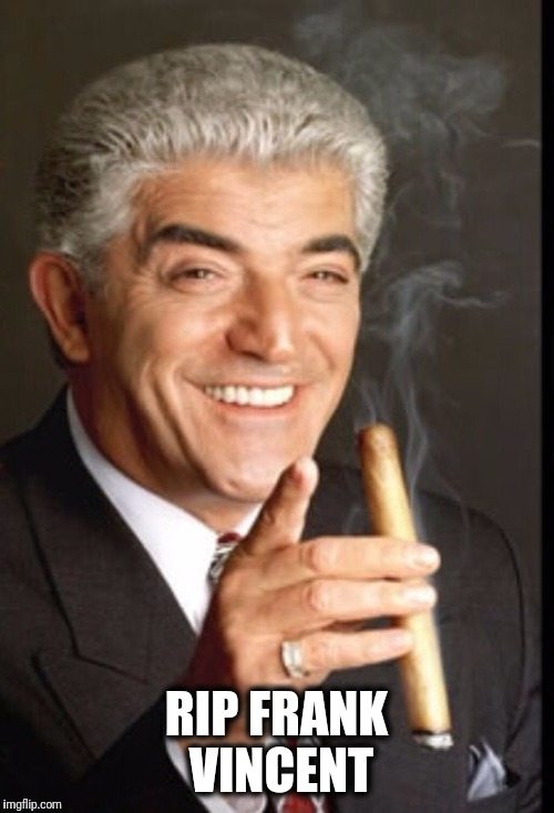 One of my favorite wise guys | RIP FRANK VINCENT | image tagged in sopranos,casino,mafia | made w/ Imgflip meme maker