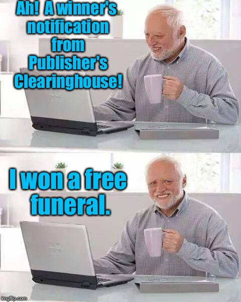 Rest In Peace Harold | Ah!  A winner's notification from Publisher's Clearinghouse! I won a free funeral. | image tagged in memes,hide the pain harold,publisher's clearinghouse,winner,funeral | made w/ Imgflip meme maker