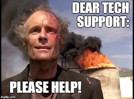 Dear Tech Support, Please help | DEAR TECH  SUPPORT: PLEASE HELP! | image tagged in trashcan man,please help,tech support | made w/ Imgflip meme maker